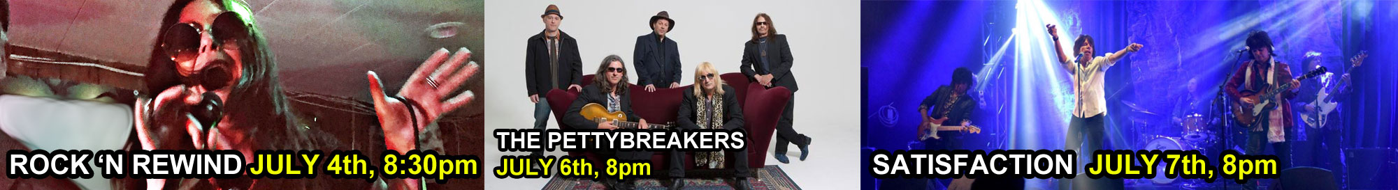 Rock N Rewind July 4th 8:30pm The Pettybreakers July 6th 8pm Satisfaction July 7th 8pm